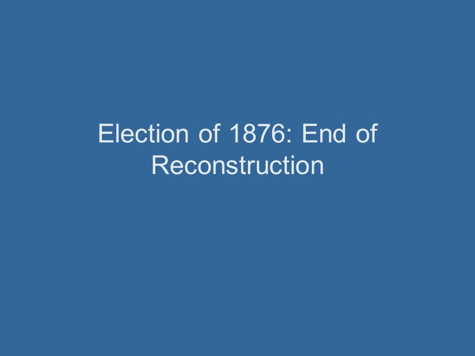 Election of 1876: End of Reconstruction