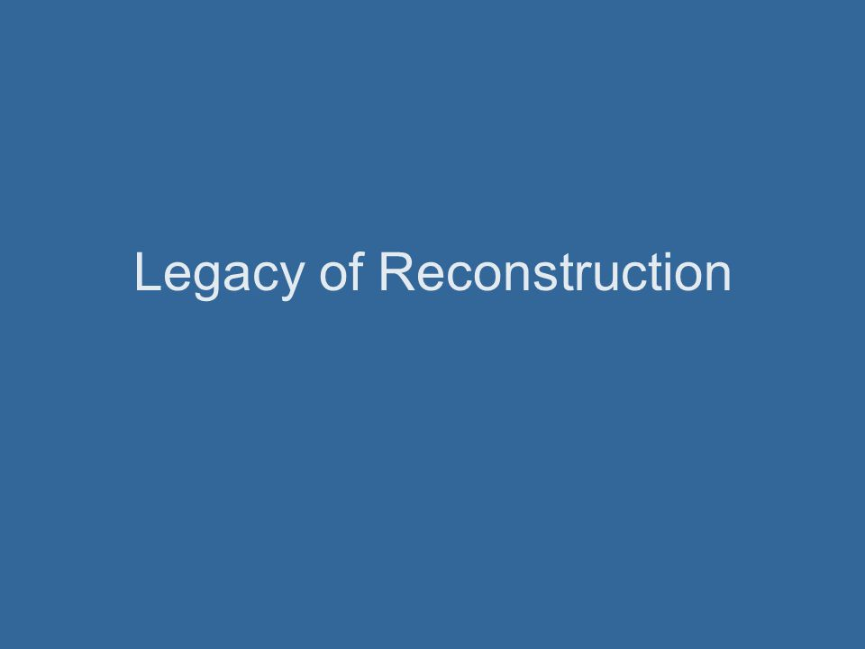 Legacy of Reconstruction