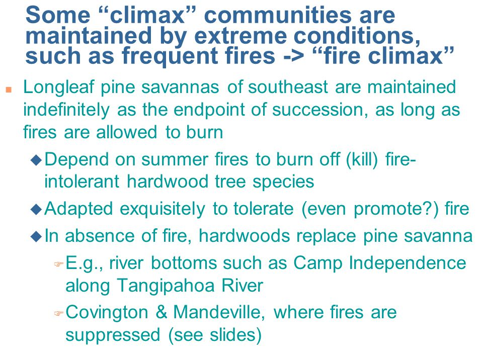 Some climax communities are maintained by extreme conditions, such as frequent fires -> fire climax