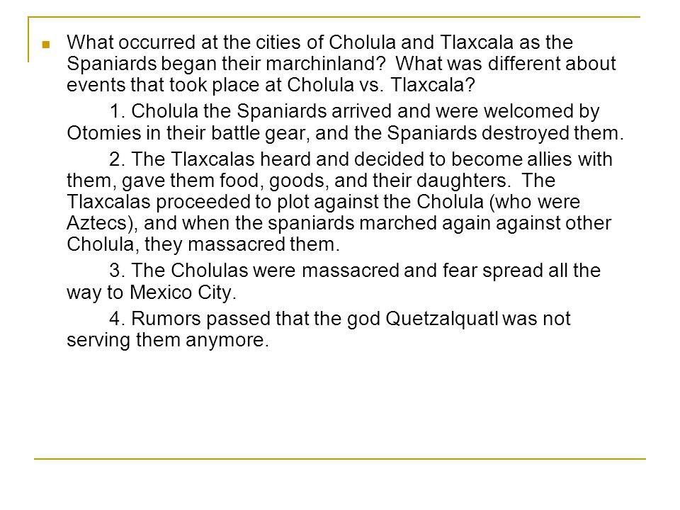What occurred at the cities of Cholula and Tlaxcala as the Spaniards began their marchinland What was different about events that took place at Cholula vs. Tlaxcala