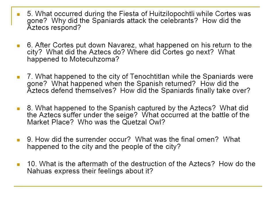 5. What occurred during the Fiesta of Huitzilopochtli while Cortes was gone Why did the Spaniards attack the celebrants How did the Aztecs respond