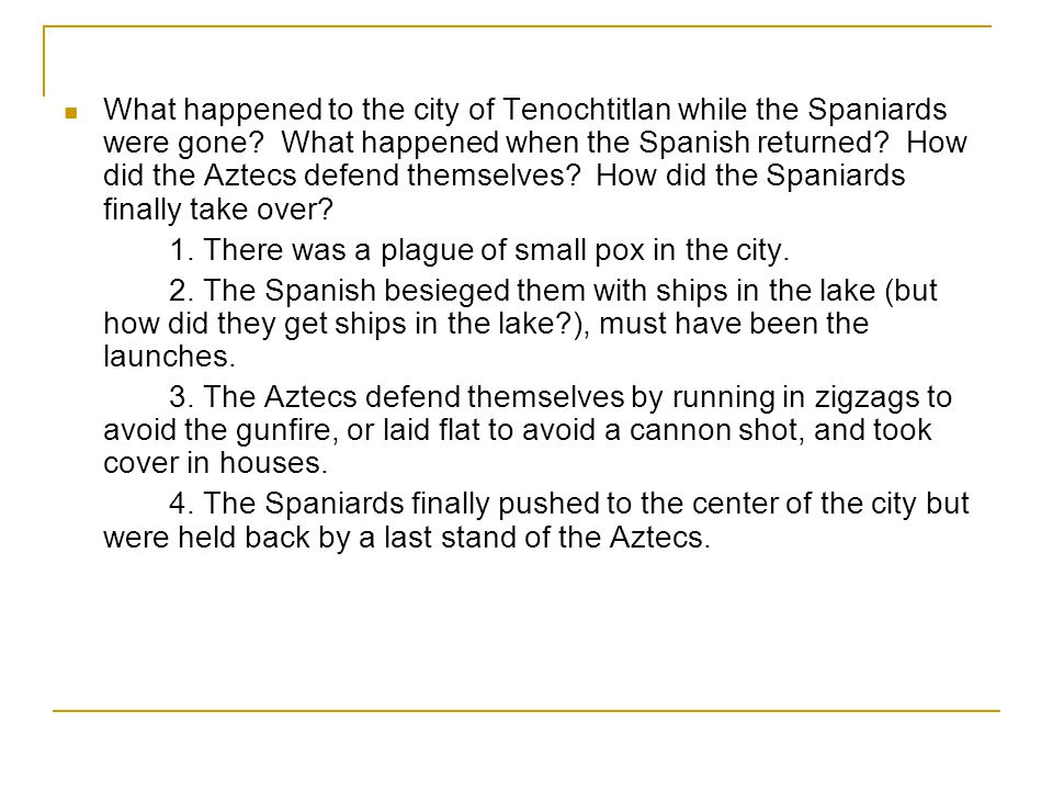 What happened to the city of Tenochtitlan while the Spaniards were gone What happened when the Spanish returned How did the Aztecs defend themselves How did the Spaniards finally take over