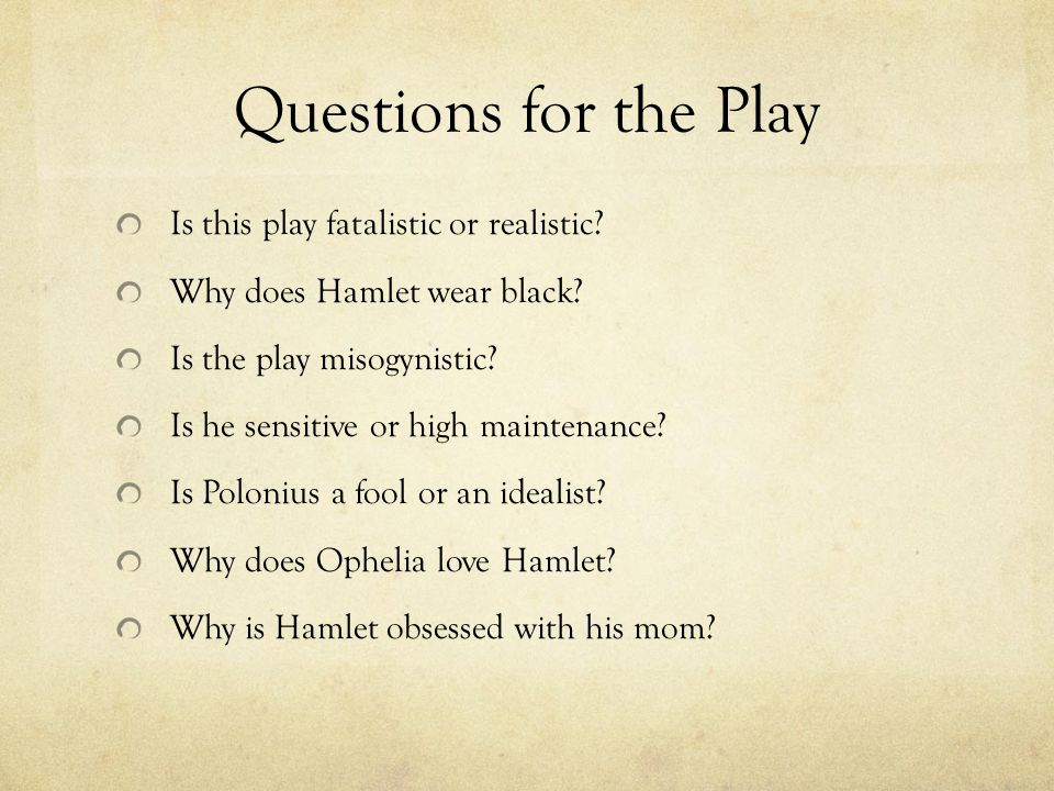 Questions for the Play Is this play fatalistic or realistic