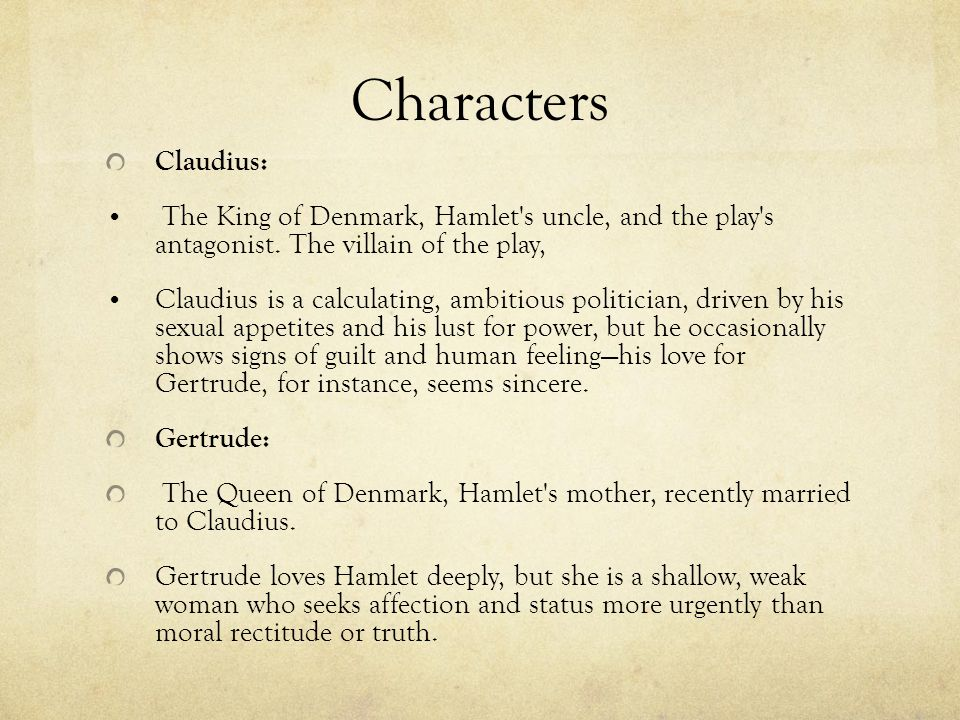 Characters Claudius: The King of Denmark, Hamlet s uncle, and the play s antagonist. The villain of the play,