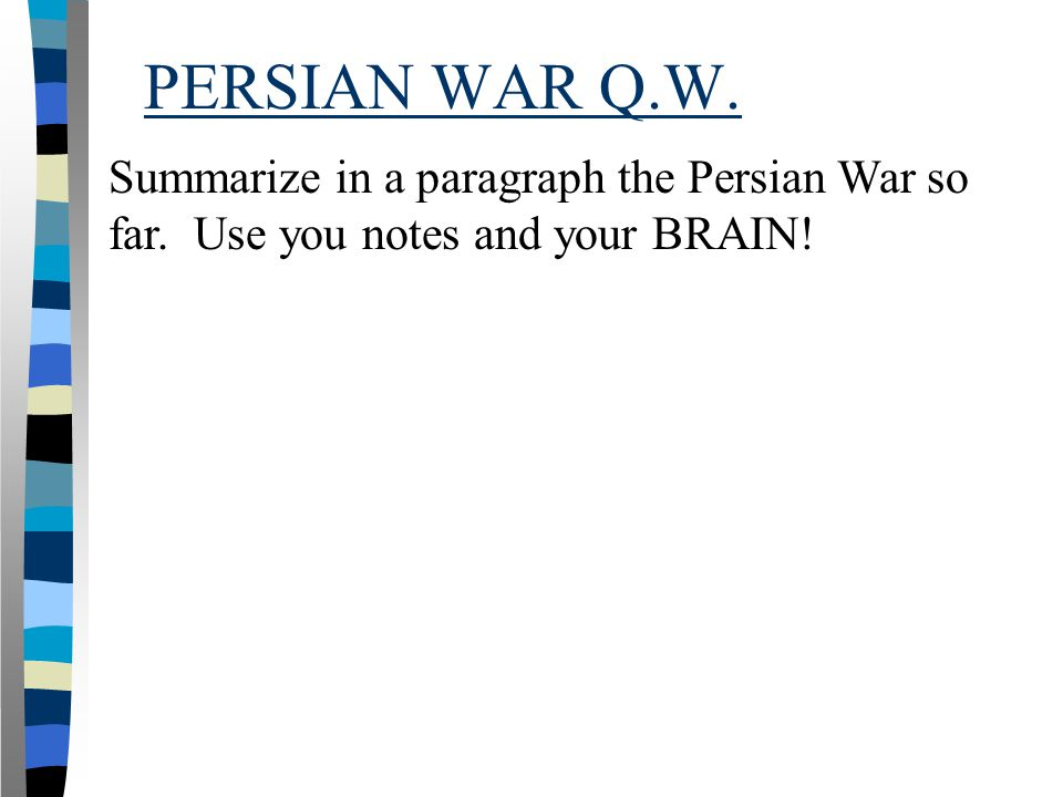 PERSIAN WAR Q.W. Summarize in a paragraph the Persian War so far. Use you notes and your BRAIN!