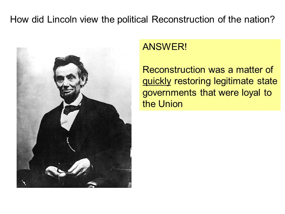 How did Lincoln view the political Reconstruction of the nation