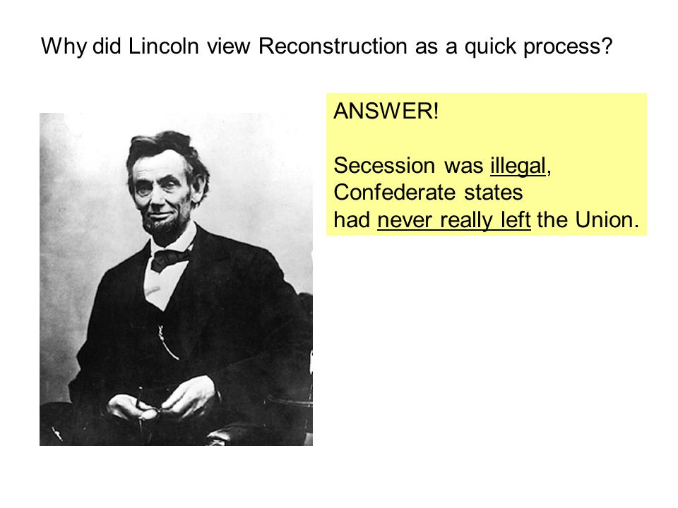 Why did Lincoln view Reconstruction as a quick process