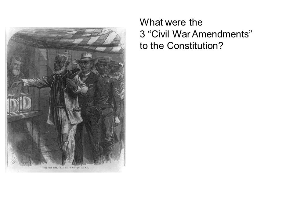 What were the 3 Civil War Amendments to the Constitution