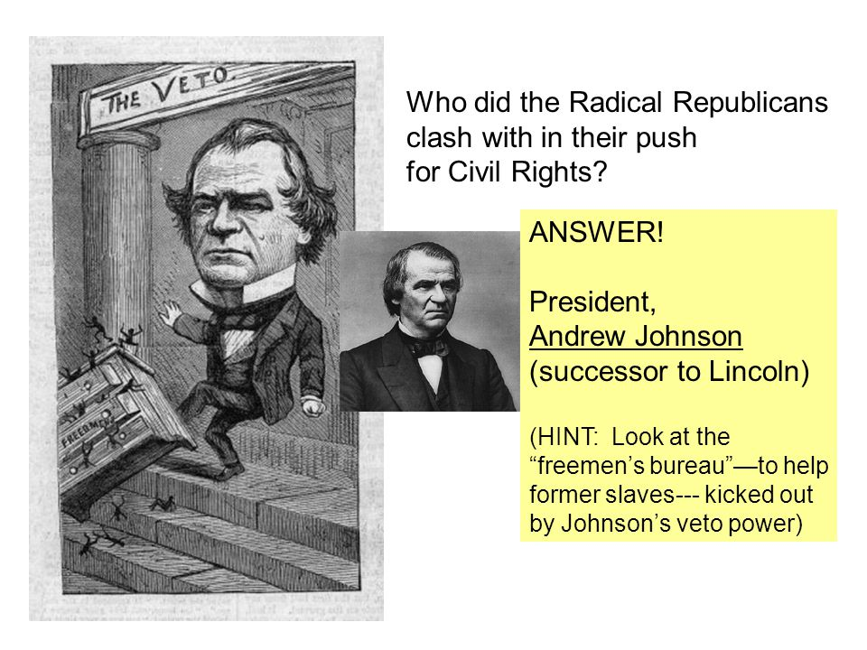 Who did the Radical Republicans clash with in their push