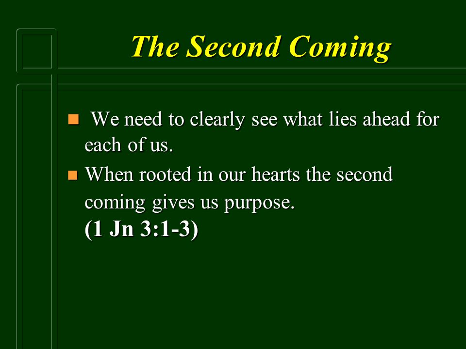 The Second Coming We need to clearly see what lies ahead for each of us.
