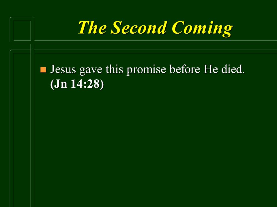 The Second Coming Jesus gave this promise before He died. (Jn 14:28)