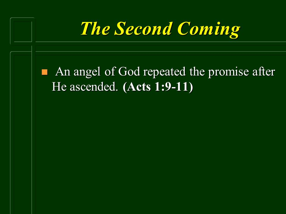 The Second Coming An angel of God repeated the promise after He ascended. (Acts 1:9-11)