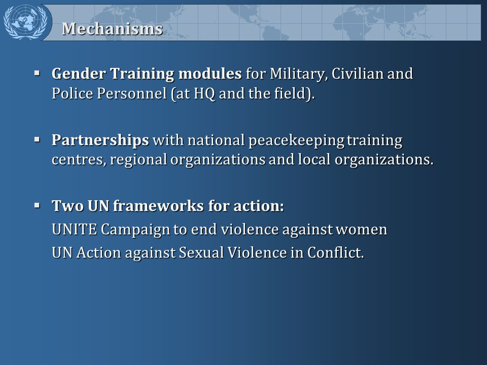 Mechanisms Gender Training modules for Military, Civilian and Police Personnel (at HQ and the field).