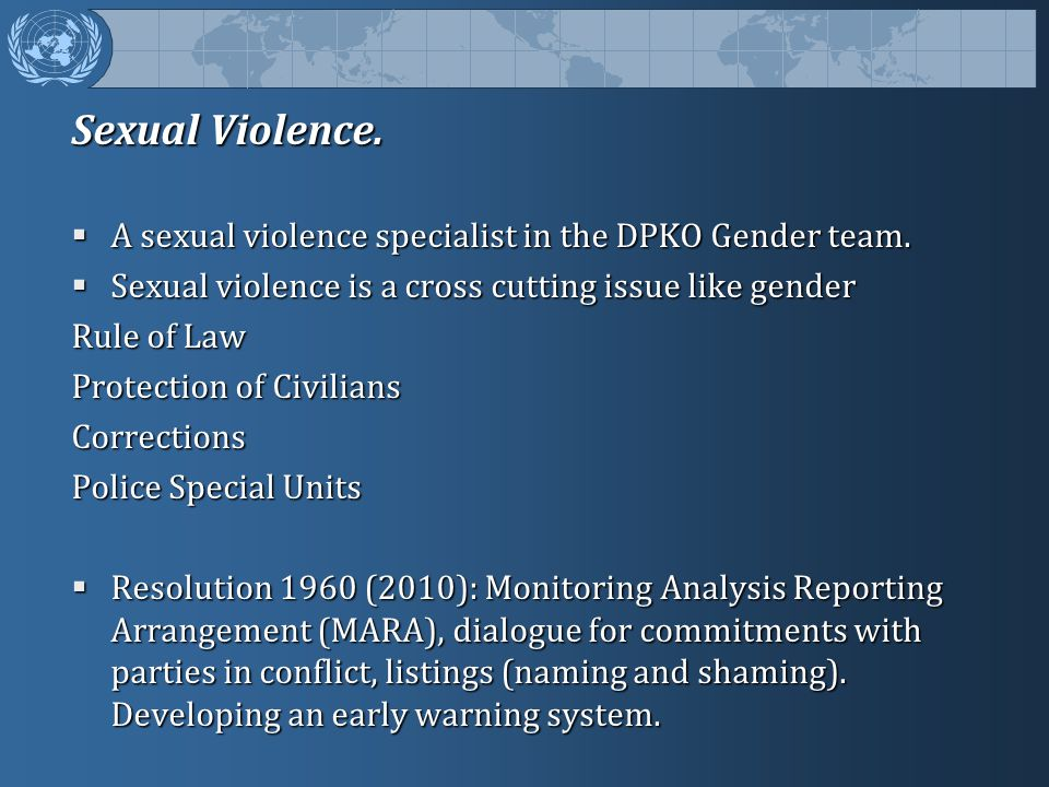 Sexual Violence. A sexual violence specialist in the DPKO Gender team.