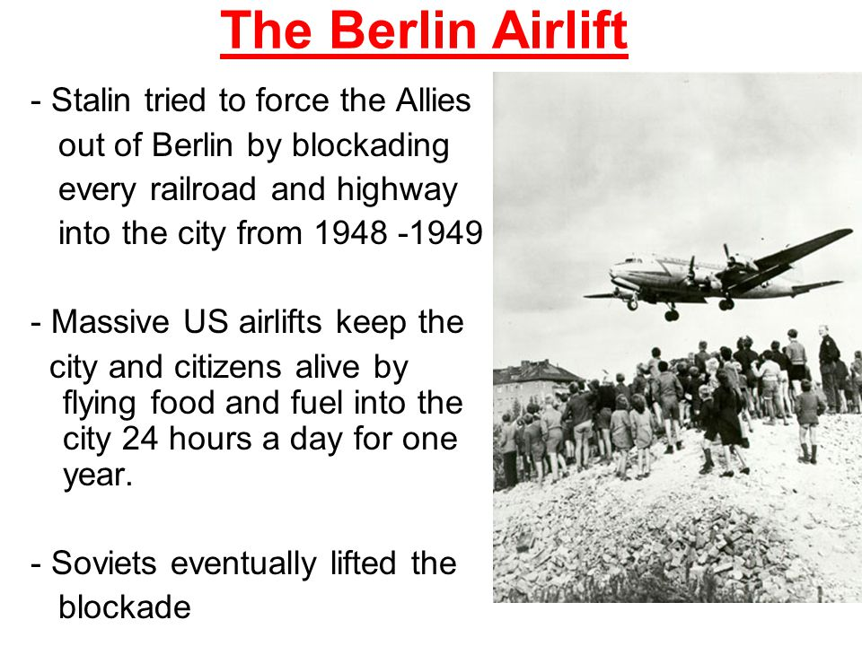 The Berlin Airlift - Stalin tried to force the Allies