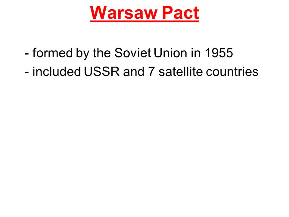 Warsaw Pact - formed by the Soviet Union in 1955