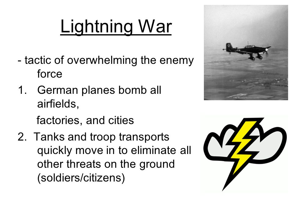 Lightning War - tactic of overwhelming the enemy force