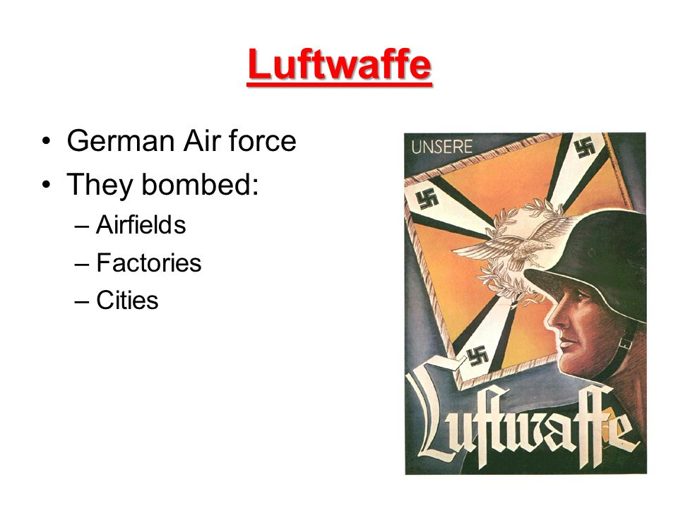 Luftwaffe German Air force They bombed: Airfields Factories Cities