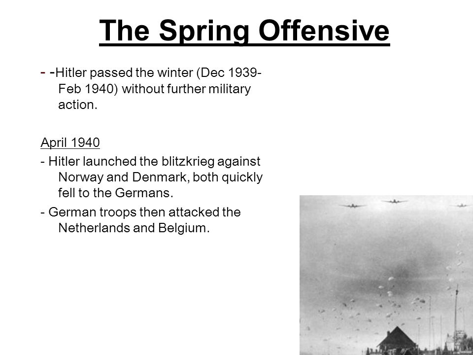 The Spring Offensive - -Hitler passed the winter (Dec 1939-Feb 1940) without further military action.