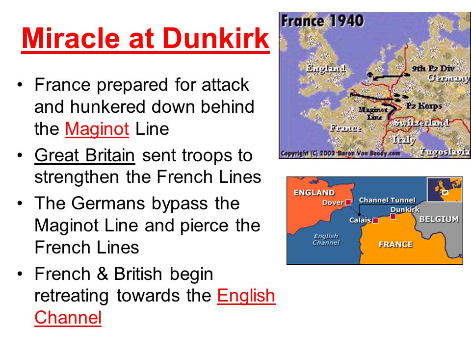 Miracle at Dunkirk France prepared for attack and hunkered down behind the Maginot Line. Great Britain sent troops to strengthen the French Lines.