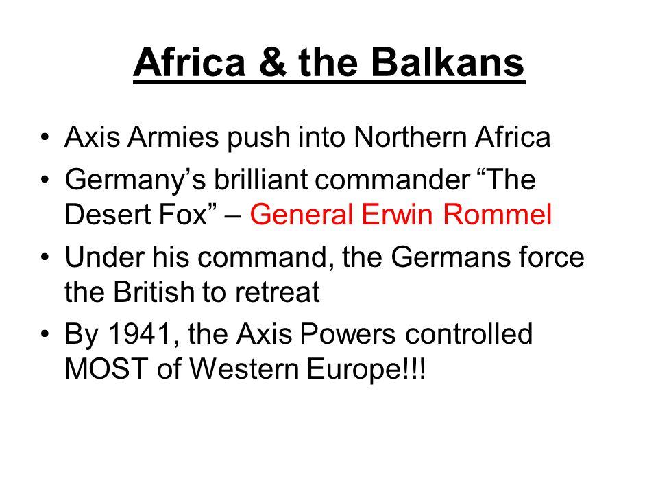 Africa & the Balkans Axis Armies push into Northern Africa
