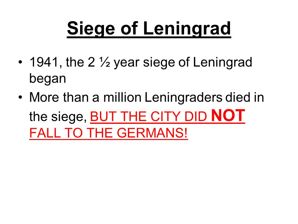 Siege of Leningrad 1941, the 2 ½ year siege of Leningrad began