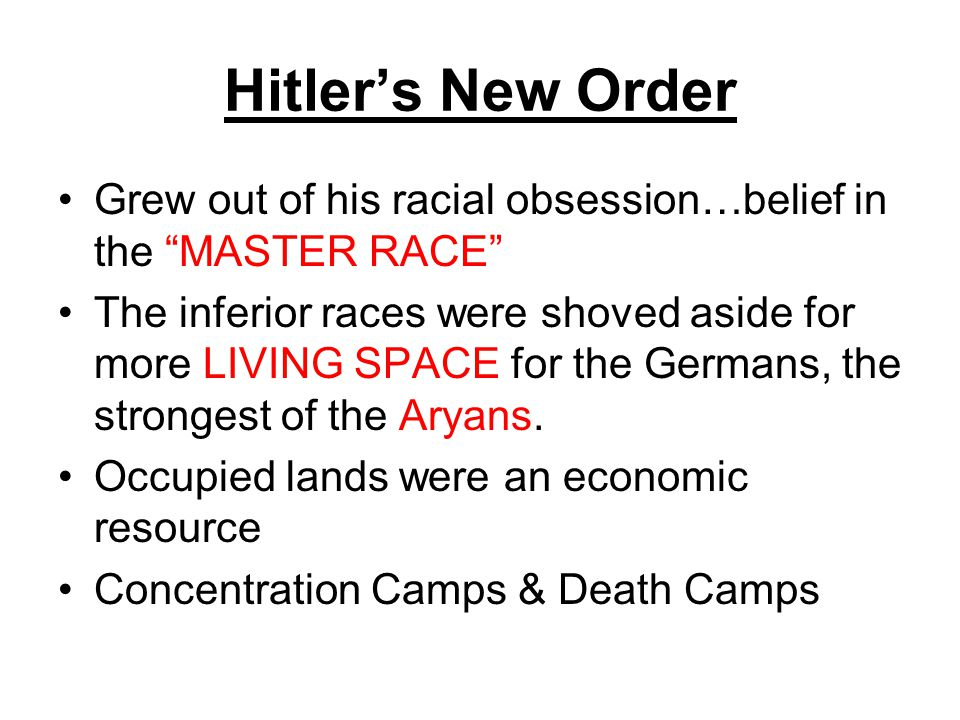 Hitler's New Order Grew out of his racial obsession…belief in the MASTER RACE