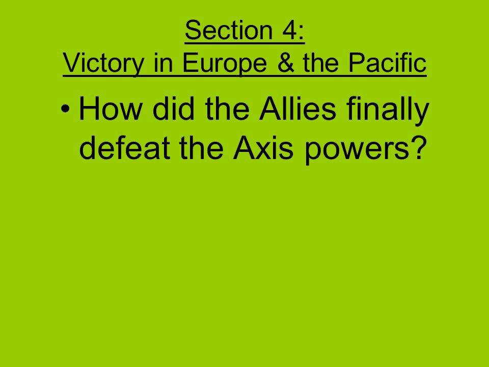 Section 4: Victory in Europe & the Pacific