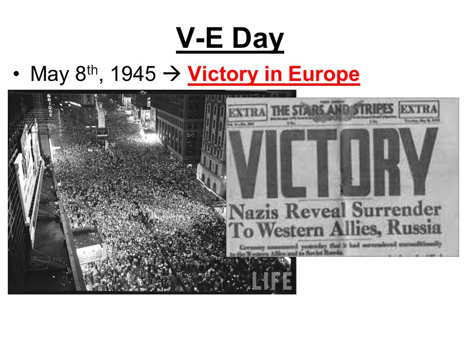 V-E Day May 8th, 1945  Victory in Europe