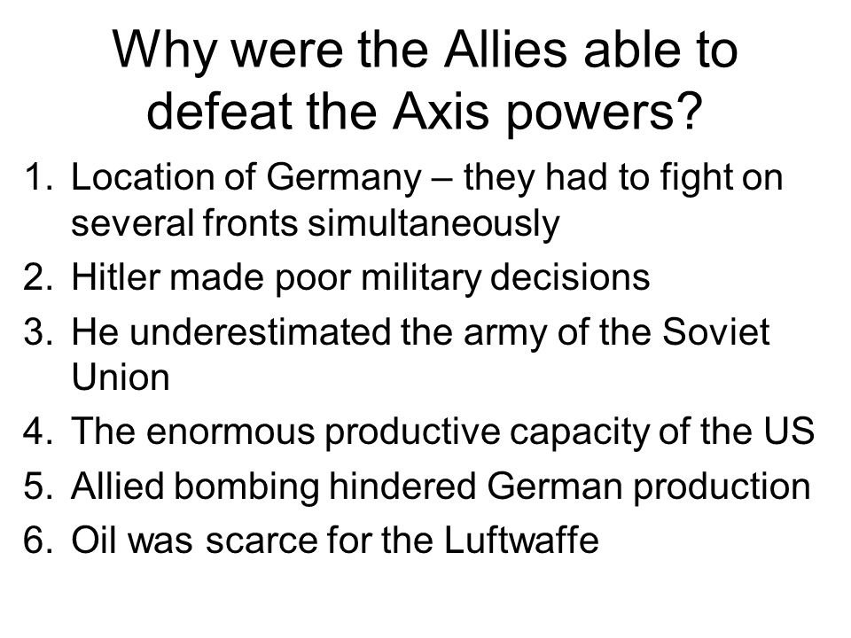 Why were the Allies able to defeat the Axis powers