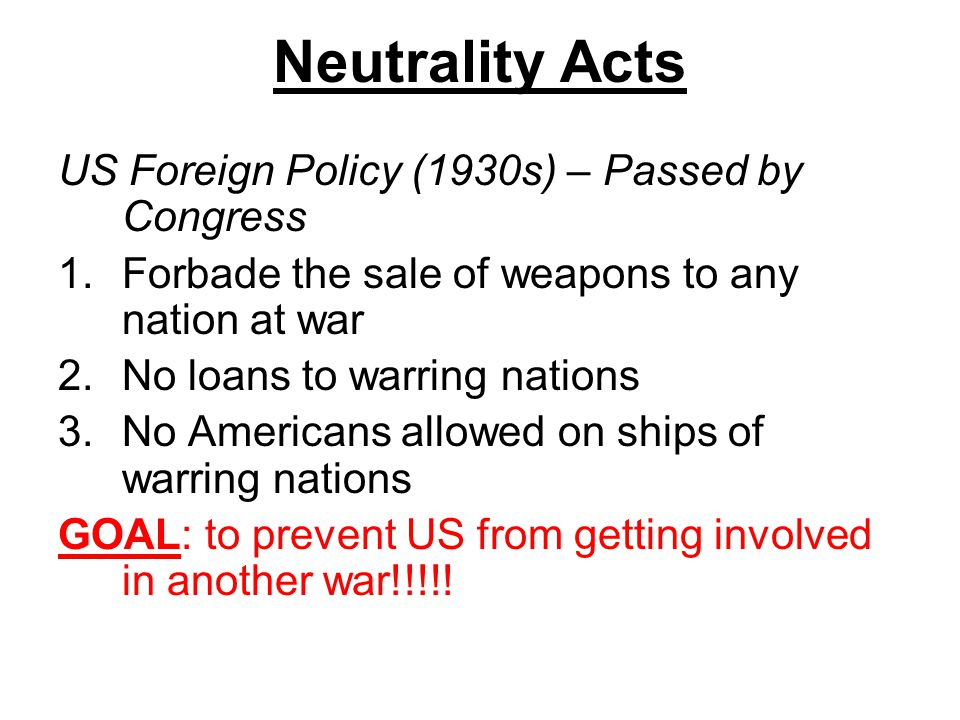 Neutrality Acts US Foreign Policy (1930s) – Passed by Congress