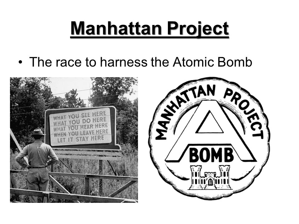 Manhattan Project The race to harness the Atomic Bomb