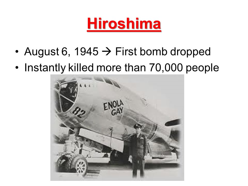 Hiroshima August 6, 1945  First bomb dropped