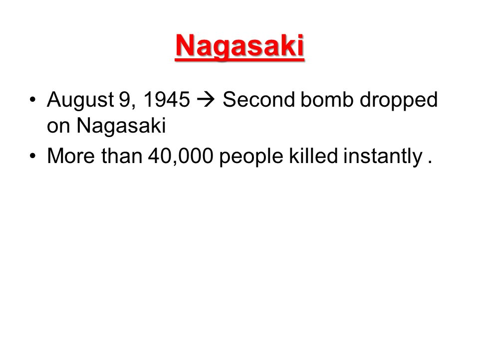Nagasaki August 9, 1945  Second bomb dropped on Nagasaki