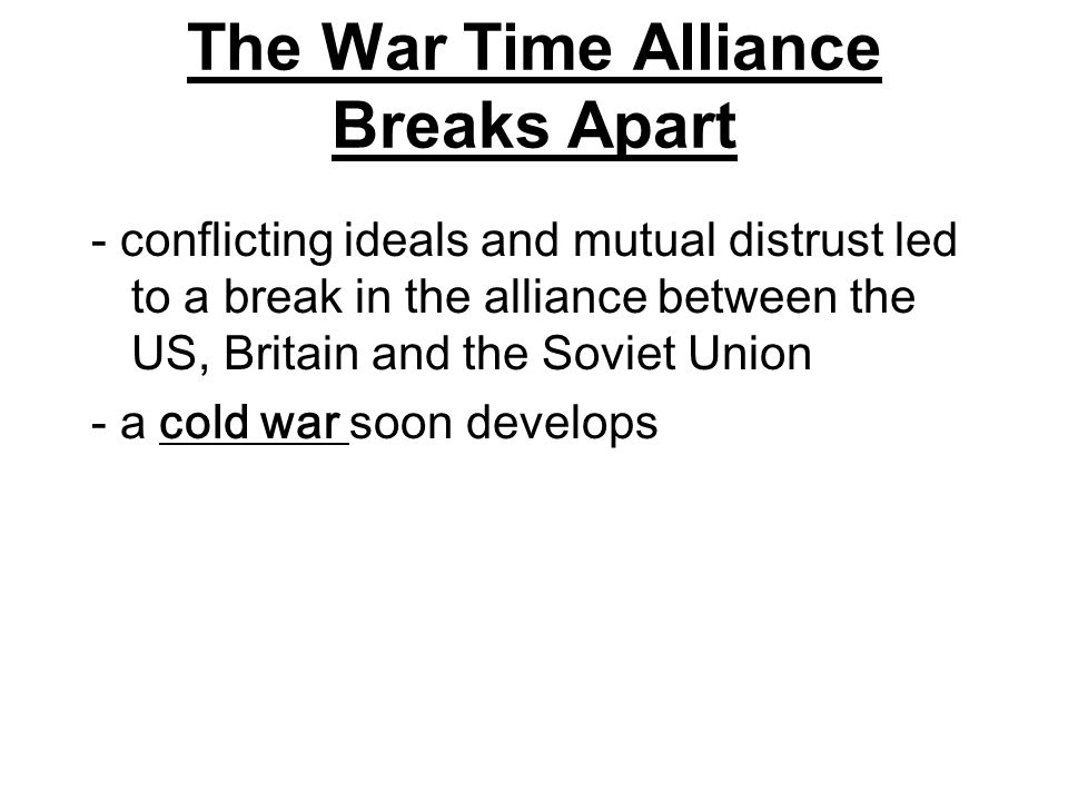 The War Time Alliance Breaks Apart