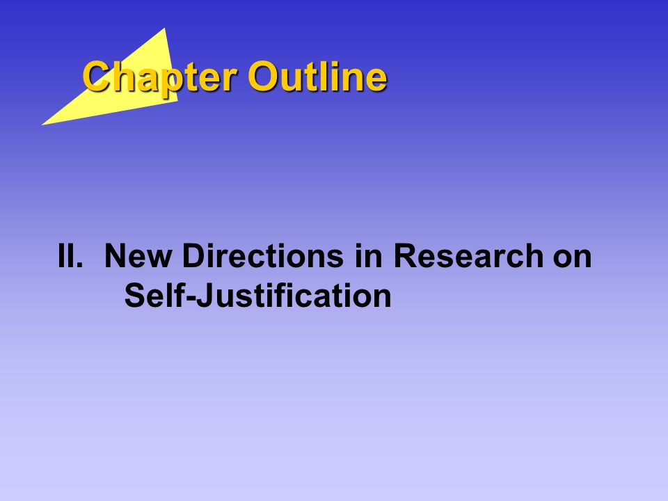 Chapter Outline II. New Directions in Research on Self-Justification