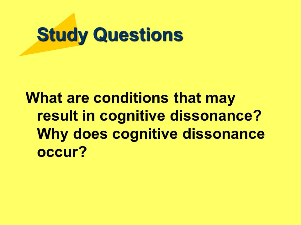 Study Questions What are conditions that may result in cognitive dissonance.
