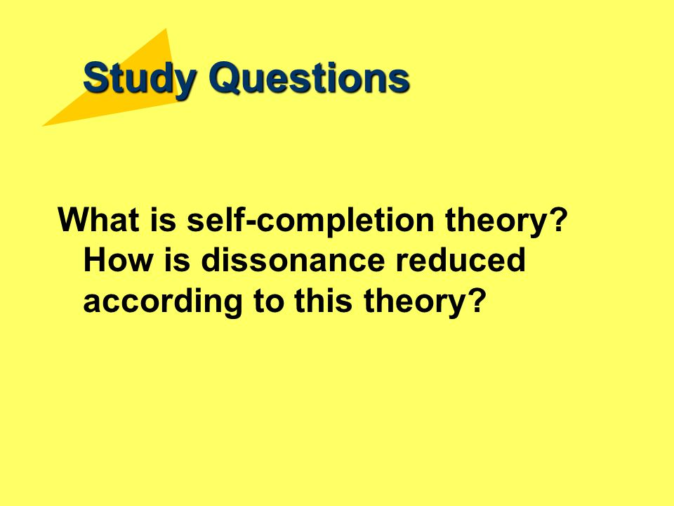 Study Questions What is self-completion theory How is dissonance reduced according to this theory