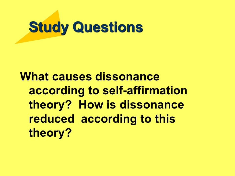 Study Questions What causes dissonance according to self-affirmation theory.
