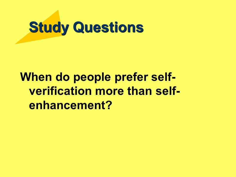 Study Questions When do people prefer self-verification more than self-enhancement