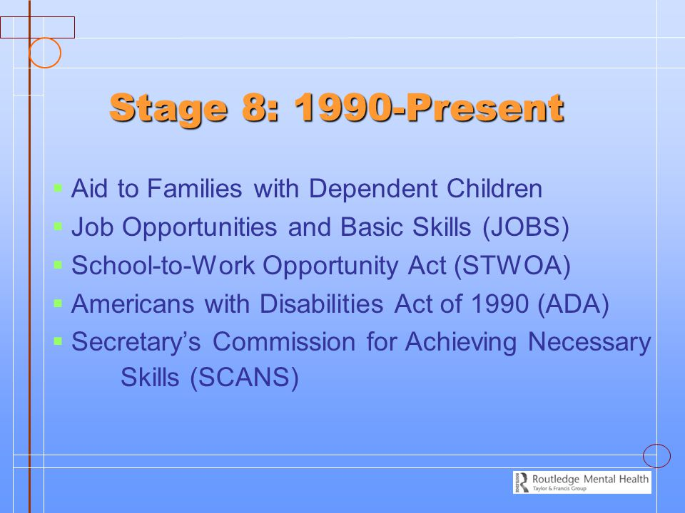 Stage 8: 1990-Present Aid to Families with Dependent Children