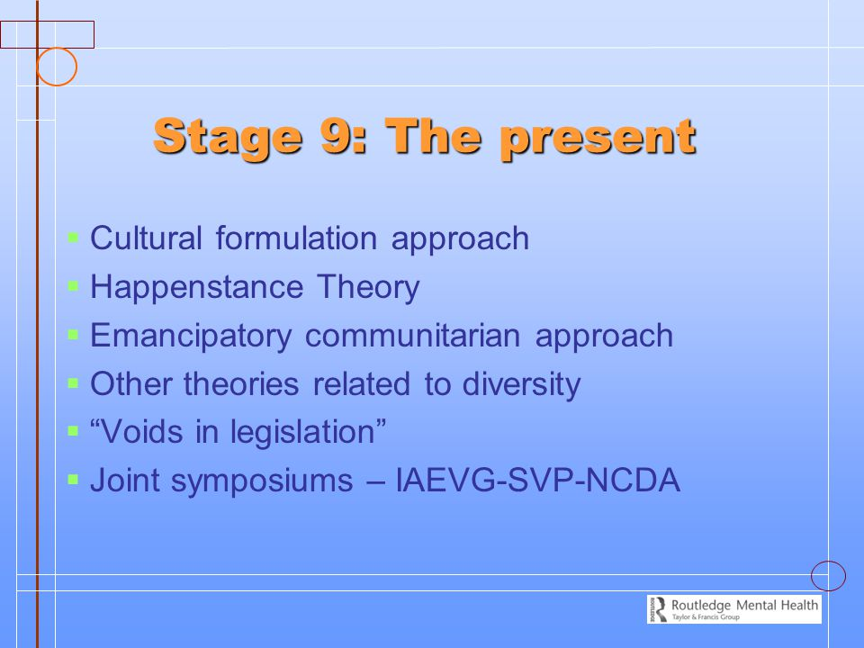Stage 9: The present Cultural formulation approach Happenstance Theory