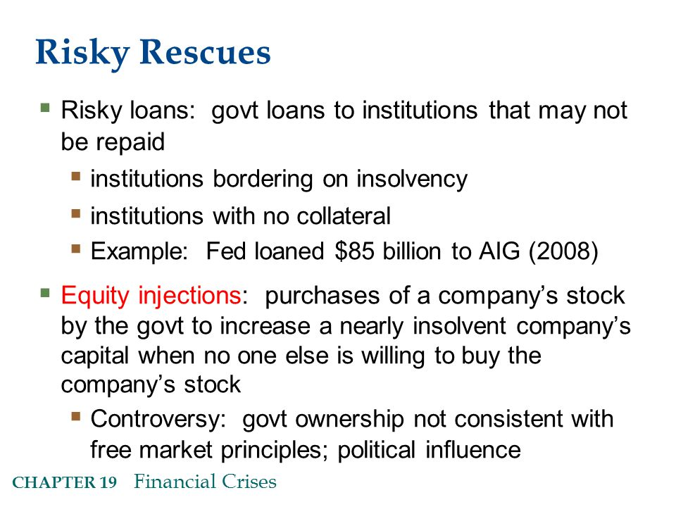Risky Rescues Risky loans: govt loans to institutions that may not be repaid. institutions bordering on insolvency.