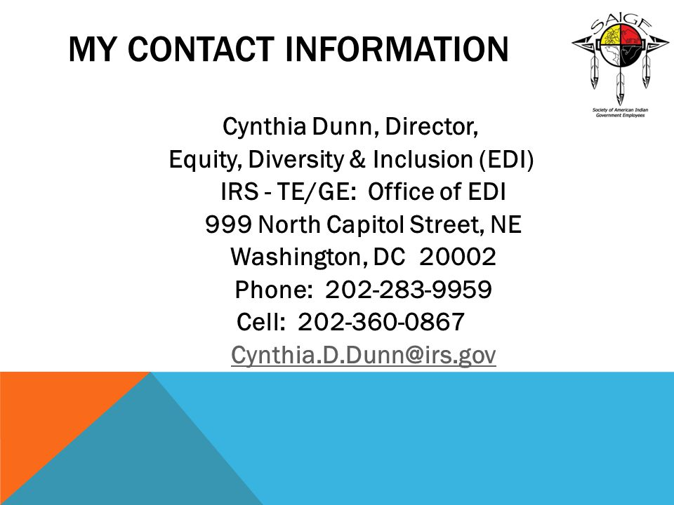 MY Contact Information Cynthia Dunn, Director, Equity, Diversity & Inclusion (EDI) IRS - TE/GE: Office of EDI.