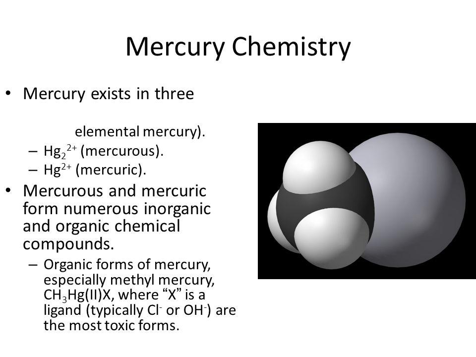 Mercury Chemistry Mercury exists in three oxidation states: