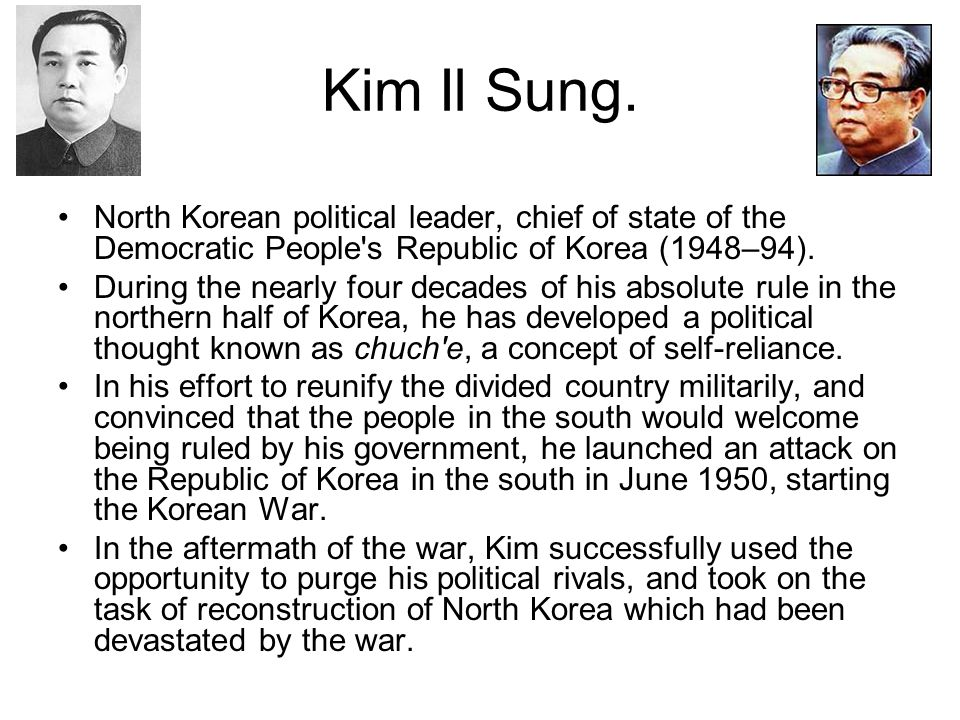 Kim Il Sung. North Korean political leader, chief of state of the Democratic People s Republic of Korea (1948–94).