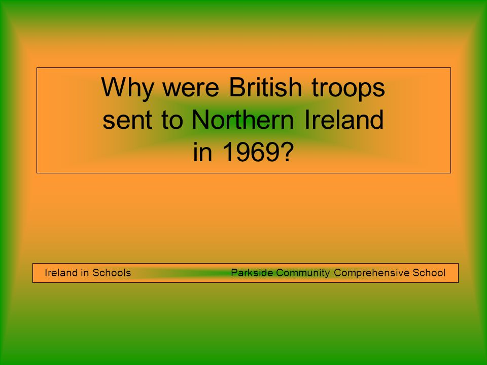 Why were British troops sent to Northern Ireland in 1969