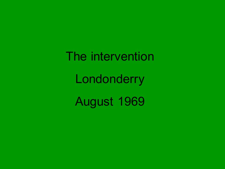 The intervention Londonderry August 1969