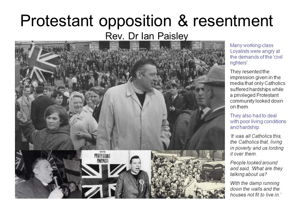 Protestant opposition & resentment Rev. Dr Ian Paisley