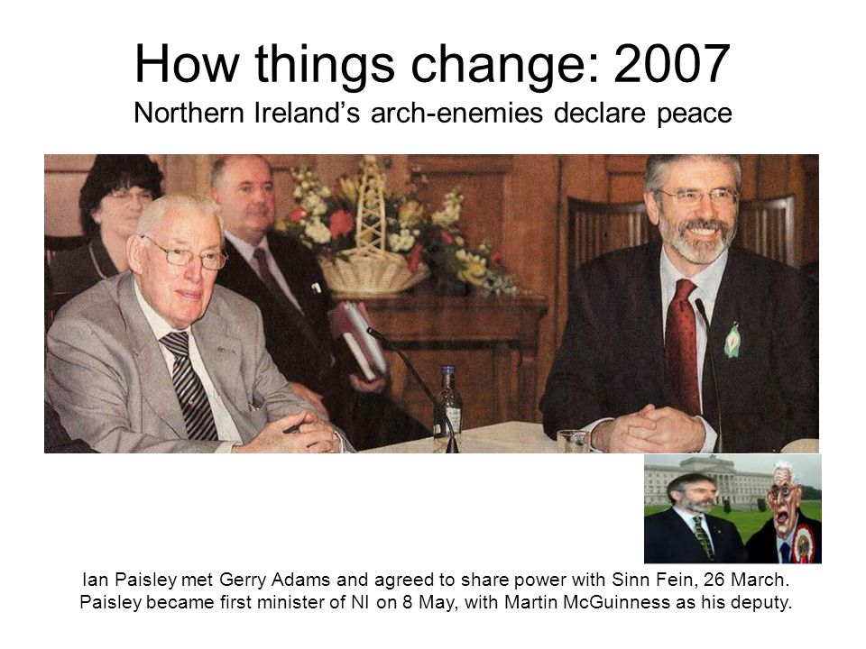How things change: 2007 Northern Ireland's arch-enemies declare peace